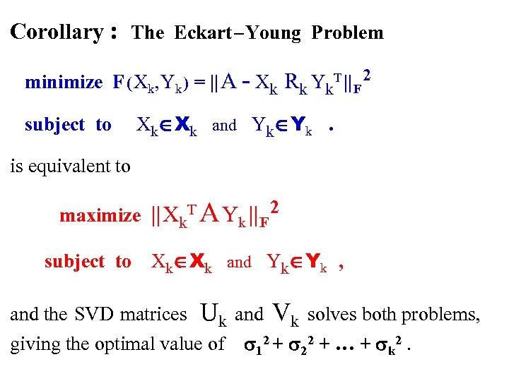 Corollary : The Eckart – Young Problem minimize F ( Xk, Yk ) =