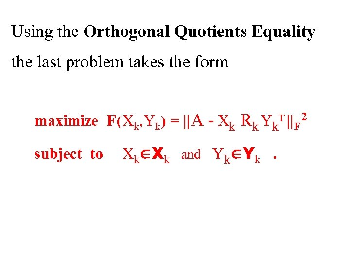 Using the Orthogonal Quotients Equality the last problem takes the form maximize F (