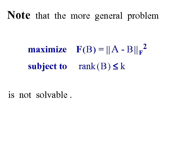 Note that the more general problem maximize F ( B ) =    A