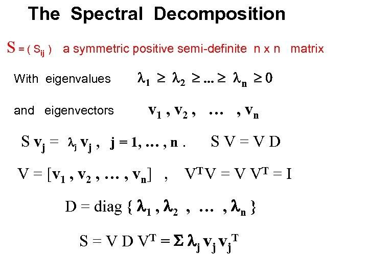 The Spectral Decomposition S = ( Sij ) a symmetric positive semi-definite n x