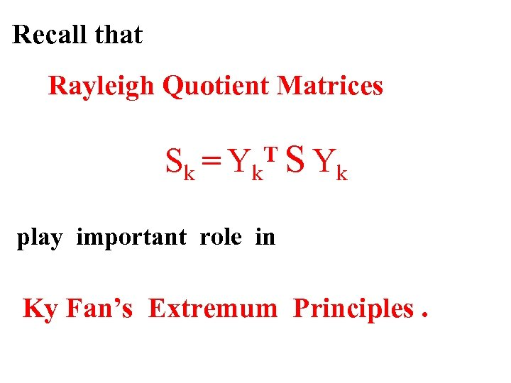 Recall that Rayleigh Quotient Matrices Sk = Yk. T S Yk play important role