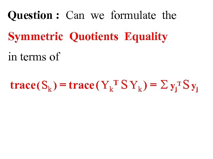 Question : Can we formulate the Symmetric Quotients Equality in terms of trace (