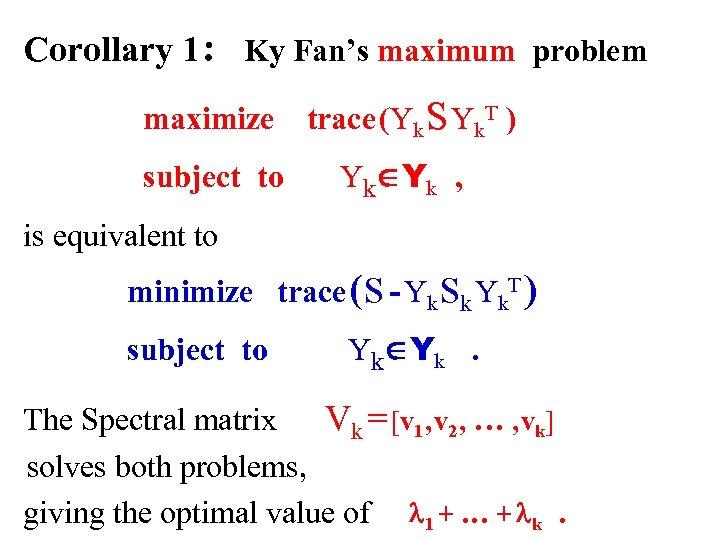 Corollary 1 : Ky Fan's maximum problem maximize subject to trace (Yk S Yk.