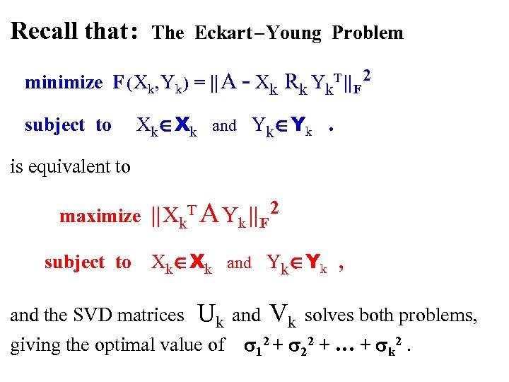 Recall that : The Eckart – Young Problem minimize F ( Xk, Yk )