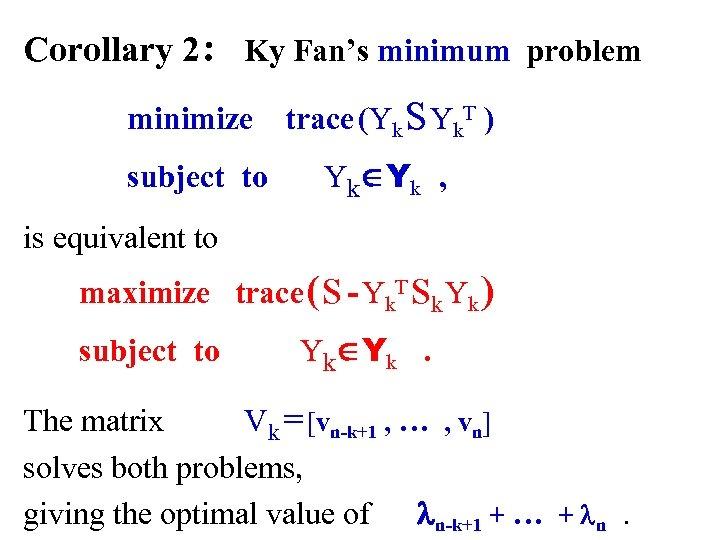 Corollary 2 : Ky Fan's minimum problem minimize trace (Yk S Yk. T )