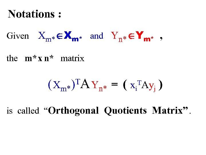 Notations : Given Xm* ÎXm* and Yn* ÎYm* , the m* x n* matrix