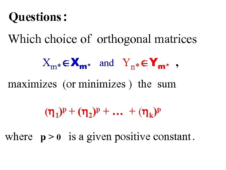 Questions : Which choice of orthogonal matrices Xm* ÎXm* and Yn* ÎYm* , maximizes