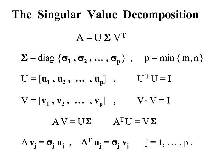 The Singular Value Decomposition A = U S VT S = diag { s