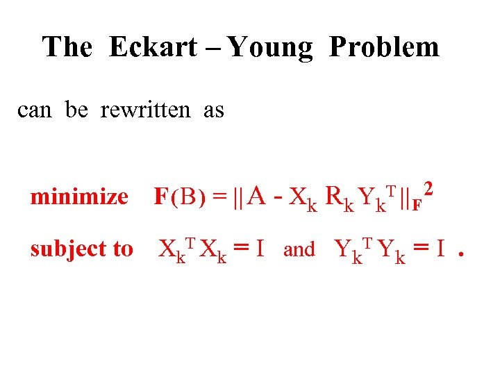 The Eckart – Young Problem can be rewritten as minimize F ( B )