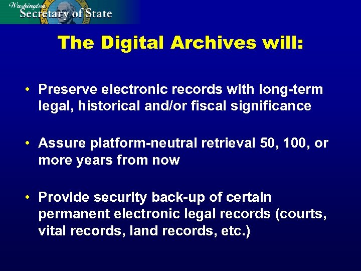 The Digital Archives will: • Preserve electronic records with long-term legal, historical and/or fiscal