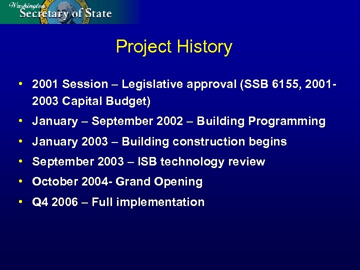 Project History • 2001 Session – Legislative approval (SSB 6155, 20012003 Capital Budget) •