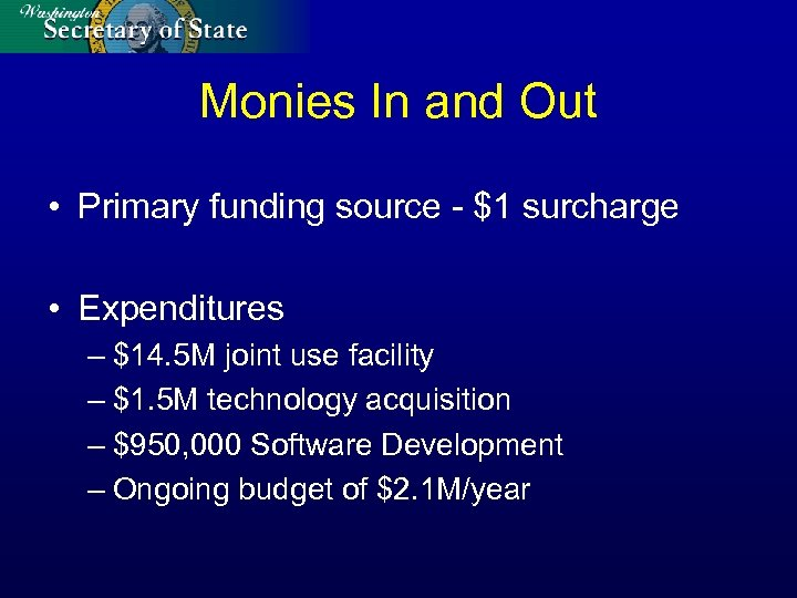 Monies In and Out • Primary funding source - $1 surcharge • Expenditures –