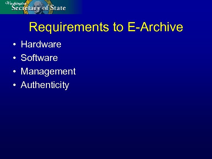 Requirements to E-Archive • • Hardware Software Management Authenticity