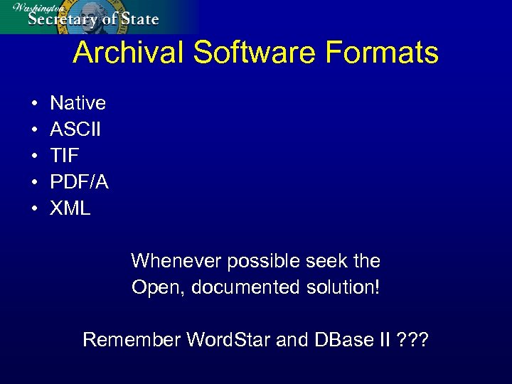 Archival Software Formats • • • Native ASCII TIF PDF/A XML Whenever possible seek