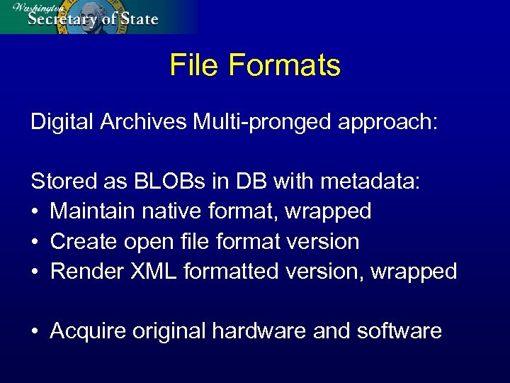File Formats Digital Archives Multi-pronged approach: Stored as BLOBs in DB with metadata: •