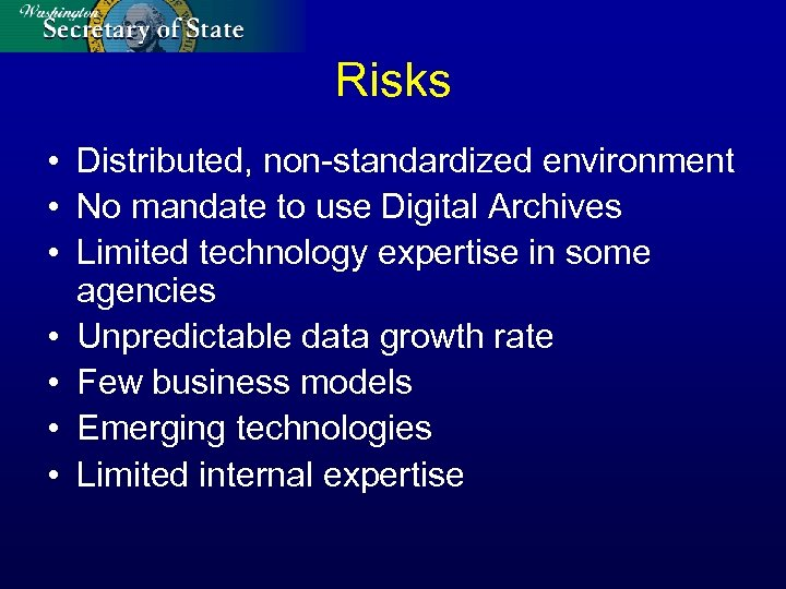 Risks • Distributed, non-standardized environment • No mandate to use Digital Archives • Limited