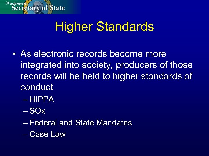 Higher Standards • As electronic records become more integrated into society, producers of those