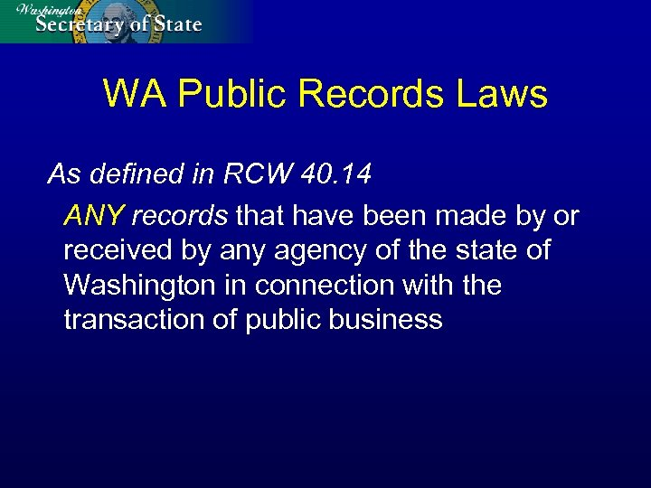 WA Public Records Laws As defined in RCW 40. 14 ANY records that have