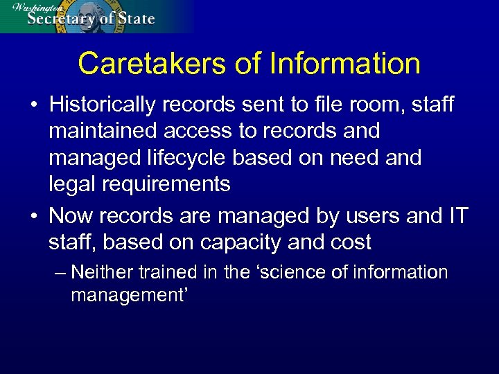 Caretakers of Information • Historically records sent to file room, staff maintained access to