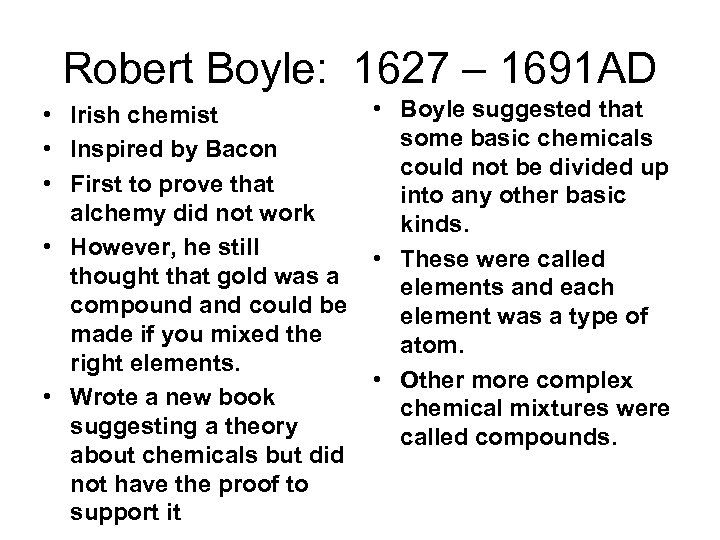 Robert Boyle: 1627 – 1691 AD • Irish chemist • Inspired by Bacon •