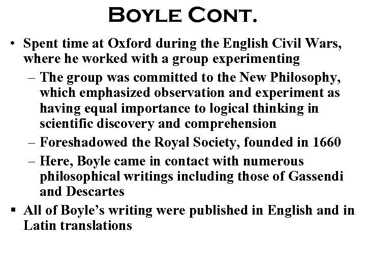 Boyle Cont. • Spent time at Oxford during the English Civil Wars, where he