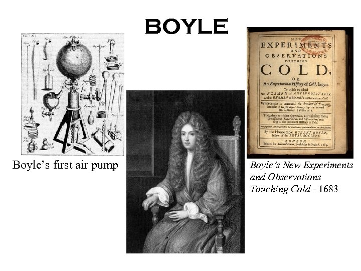 BOYLE Boyle's first air pump Boyle's New Experiments and Observations Touching Cold - 1683