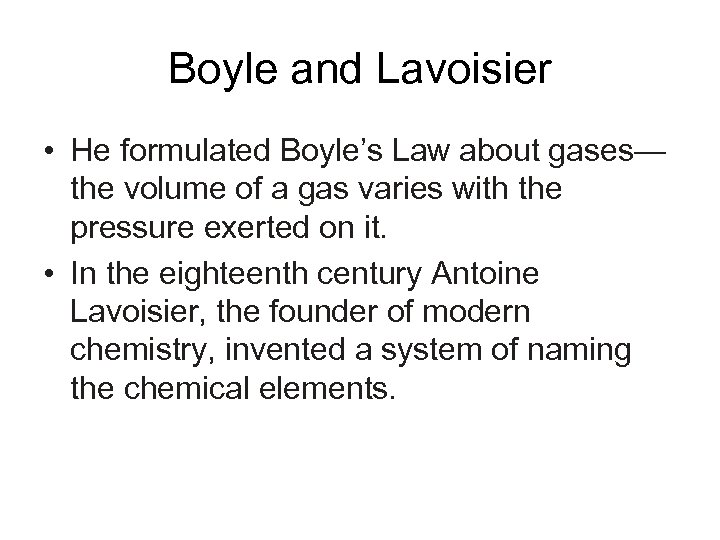 Boyle and Lavoisier • He formulated Boyle's Law about gases— the volume of a