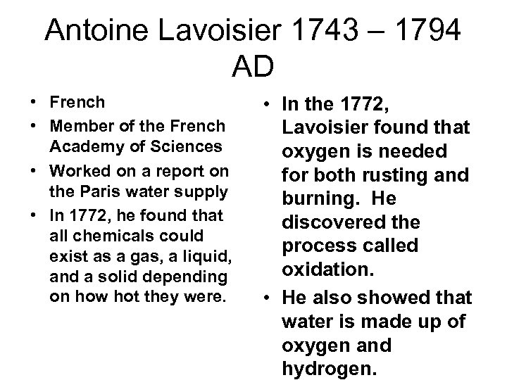 Antoine Lavoisier 1743 – 1794 AD • French • Member of the French Academy