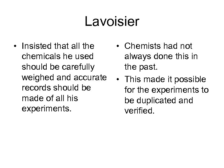 Lavoisier • Insisted that all the chemicals he used should be carefully weighed and