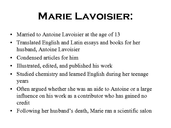 Marie Lavoisier: • Married to Antoine Lavoisier at the age of 13 • Translated