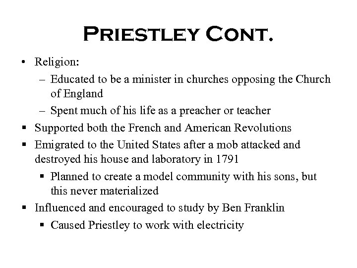 Priestley Cont. • Religion: – Educated to be a minister in churches opposing the