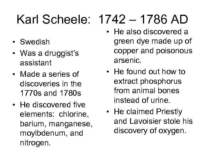 Karl Scheele: 1742 – 1786 AD • Swedish • Was a druggist's assistant •