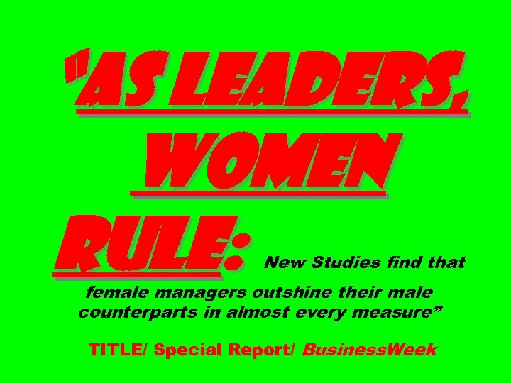 """""""AS LEADERS, WOMEN RULE: New Studies find that female managers outshine their male counterparts"""