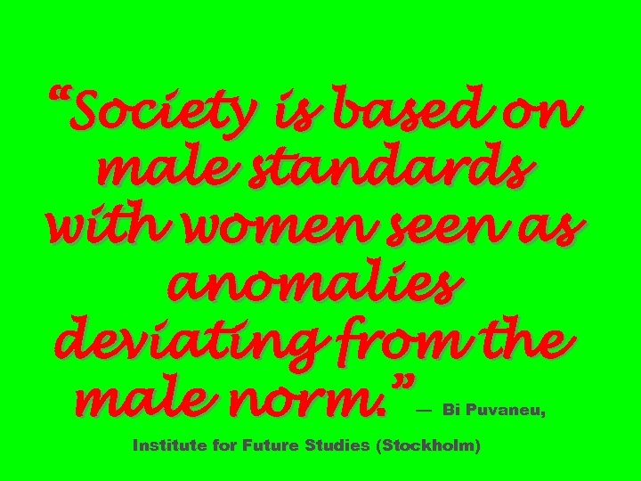 """""""Society is based on male standards with women seen as anomalies deviating from the"""