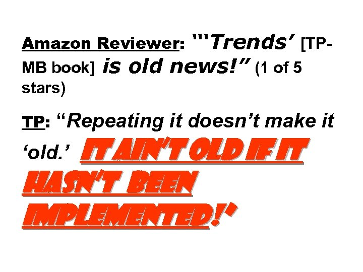 """Amazon Reviewer: """"'Trends' [TPMB book] is old news!"""" (1 of 5 stars) TP: """"Repeating"""