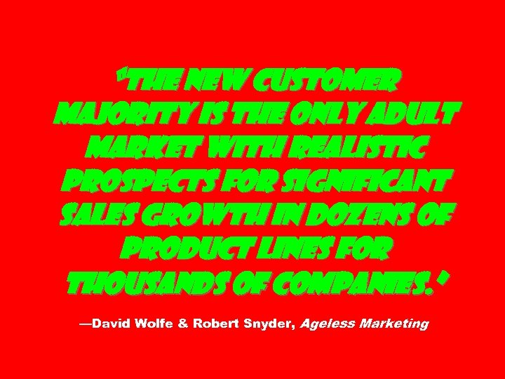 """""""The New Customer Majority is the only adult market with realistic prospects for significant"""