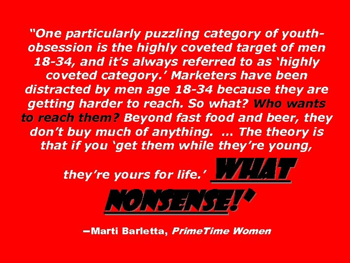 """""""One particularly puzzling category of youthobsession is the highly coveted target of men 18"""