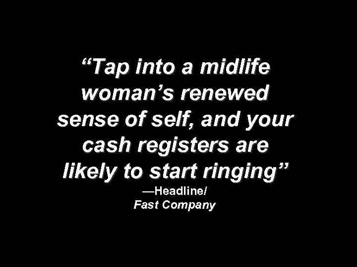 """""""Tap into a midlife woman's renewed sense of self, and your cash registers are"""