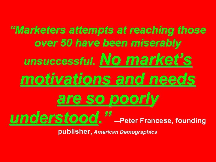 """""""Marketers attempts at reaching those over 50 have been miserably No market's motivations and"""