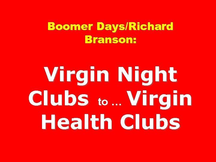 Boomer Days/Richard Branson: Virgin Night Clubs to … Virgin Health Clubs