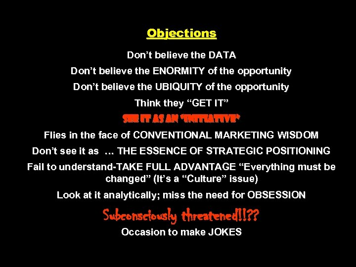 Objections Don't believe the DATA Don't believe the ENORMITY of the opportunity Don't believe