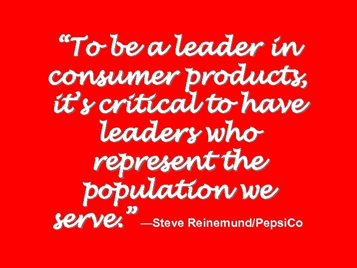 """""""To be a leader in consumer products, it's critical to have leaders who represent"""