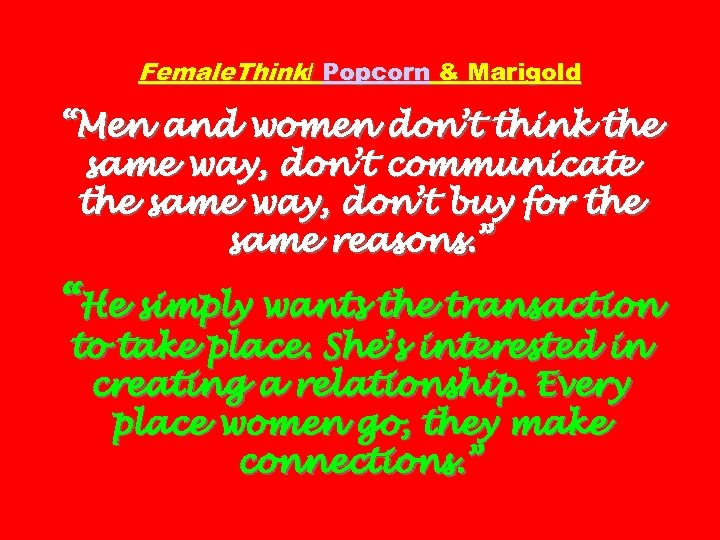 """Female. Think/ Popcorn & Marigold """"Men and women don't think the same way, don't"""