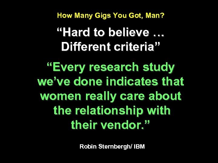 """How Many Gigs You Got, Man? """"Hard to believe … Different criteria"""" """"Every research"""
