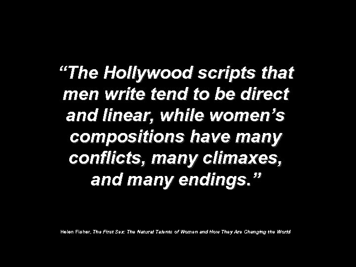 """""""The Hollywood scripts that men write tend to be direct and linear, while women's"""