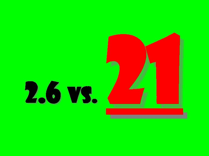2. 6 vs. 21