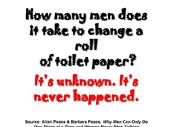 How many men does it take to change a roll of toilet paper? It's