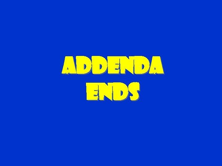 Addenda ends