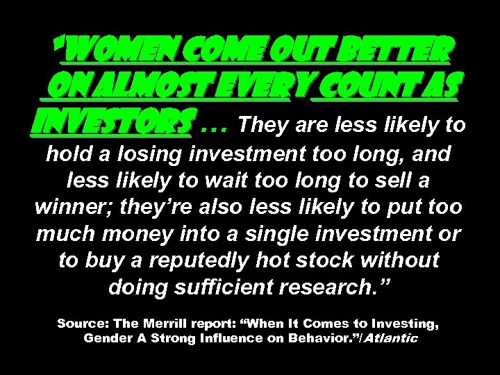 """""""Women come out better on almost every count as investors … They are less"""