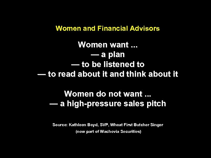 Women and Financial Advisors Women want. . . — a plan — to be